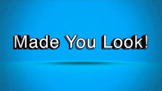 Made You Look!