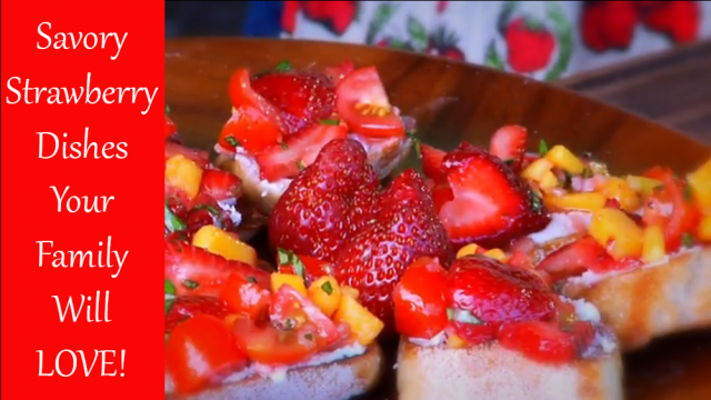 Cooking from the Heart 108 – Savory Strawberry Dishes!